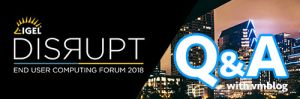 Q&A: An Exclusive Inside Look from IGEL at What to Expect at #DISRUPTEUC 2018